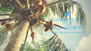 Coconut Oil for Hair Growth What You Need to Know?